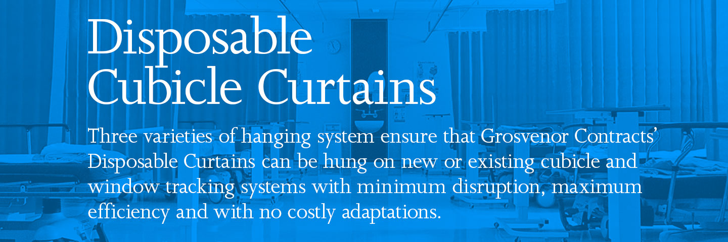 Disposable Cubicle Curtains. Three varieties of hanging system ensure that Grosvenor Contracts' Disposable Curtains can be hung on new or existing cubicle and window tracking systems with minimum disruption, maximum efficiency and with no costly adaptations.