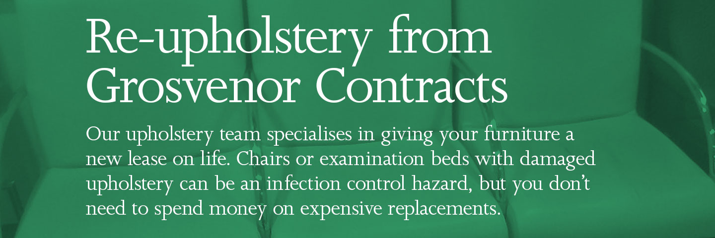 Re-upholstery from Grosvenor Contracts. Our upholstery team specialises in giving your furniture a new lease on life. Chairs or examination beds with damaged upholstery can be an infection control hazard, but you don't need to spend money on expensive replacements.