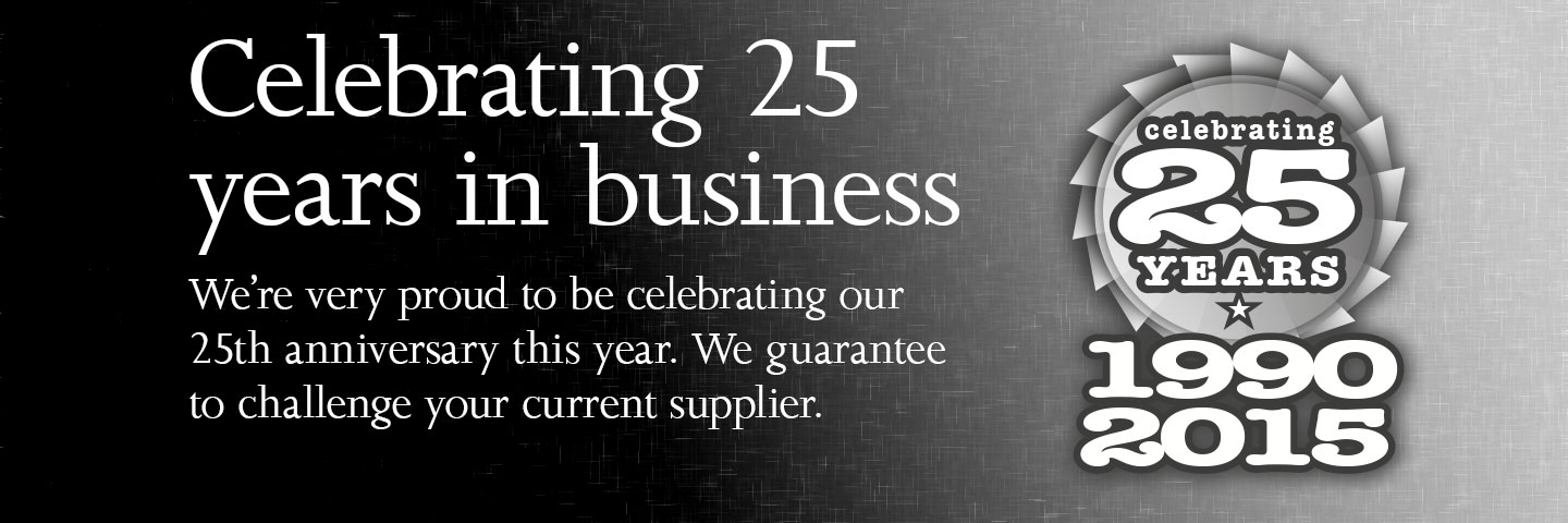 Celebrating 25 years in business. We're very proud to be celebrating our 25th Anniversary this Year. We guarantee to challenge your current supplier.